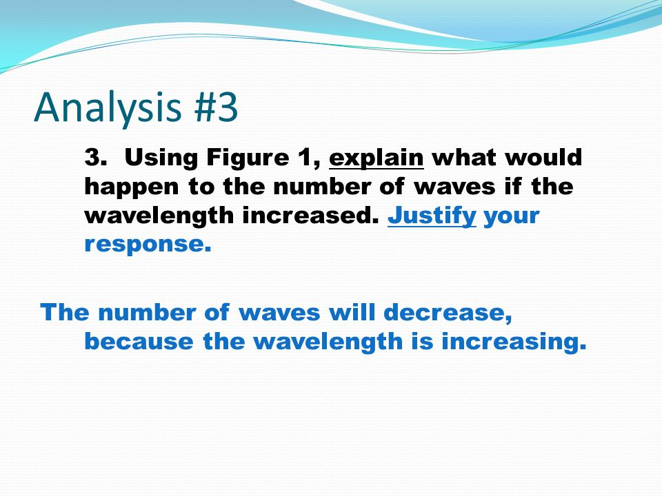Analysis #3 Justify your response. 3. Using Figure 1, explain what would happen to the number of waves if the wavelength increased. Justify your respo