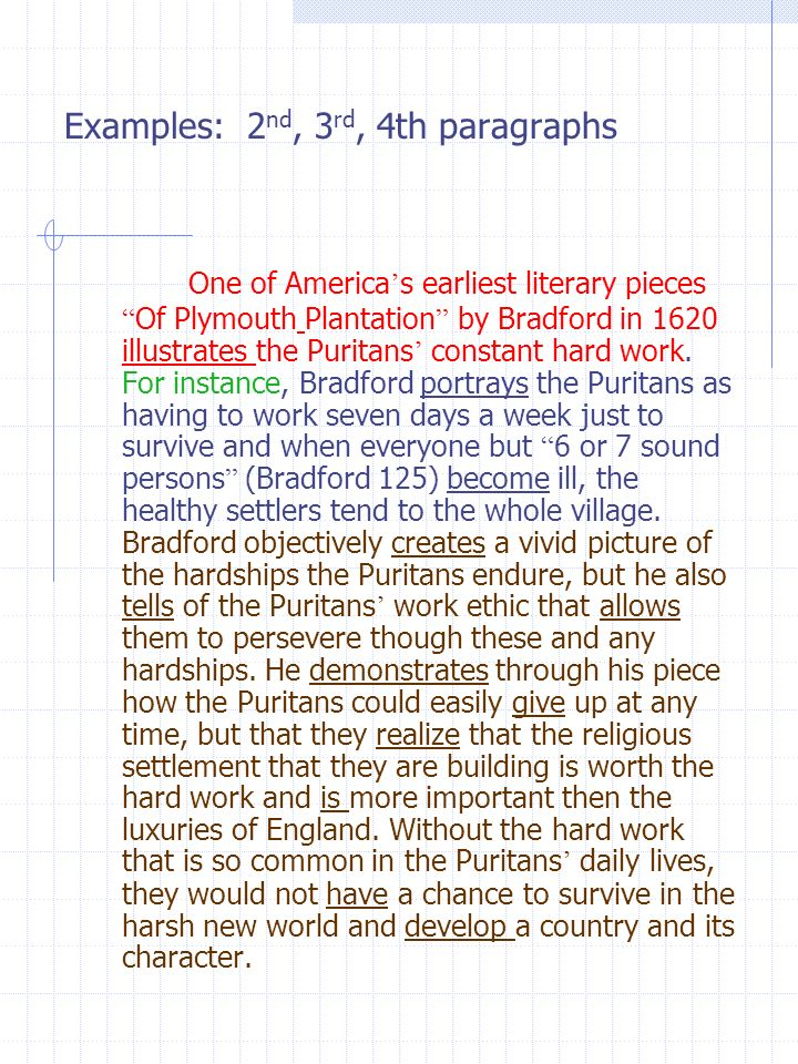 Examples: 2 nd, 3 rd, 4th paragraphs One of America s earliest literary pieces Of Plymouth Plantation by Bradford in 1620 illustrates the Puritans con
