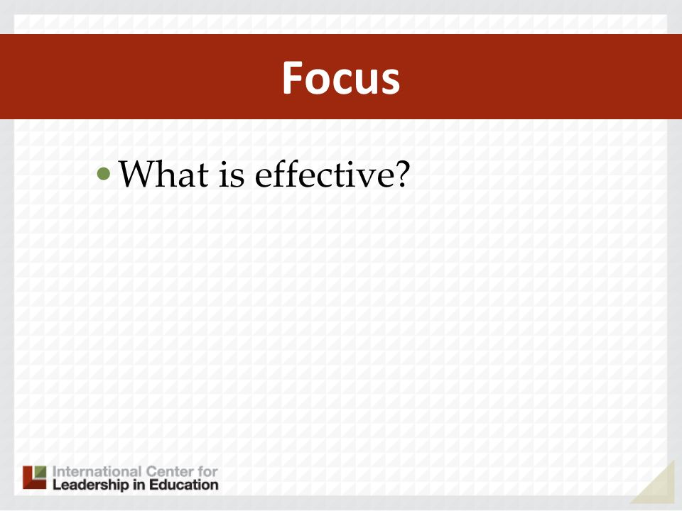 Focus What is effective?