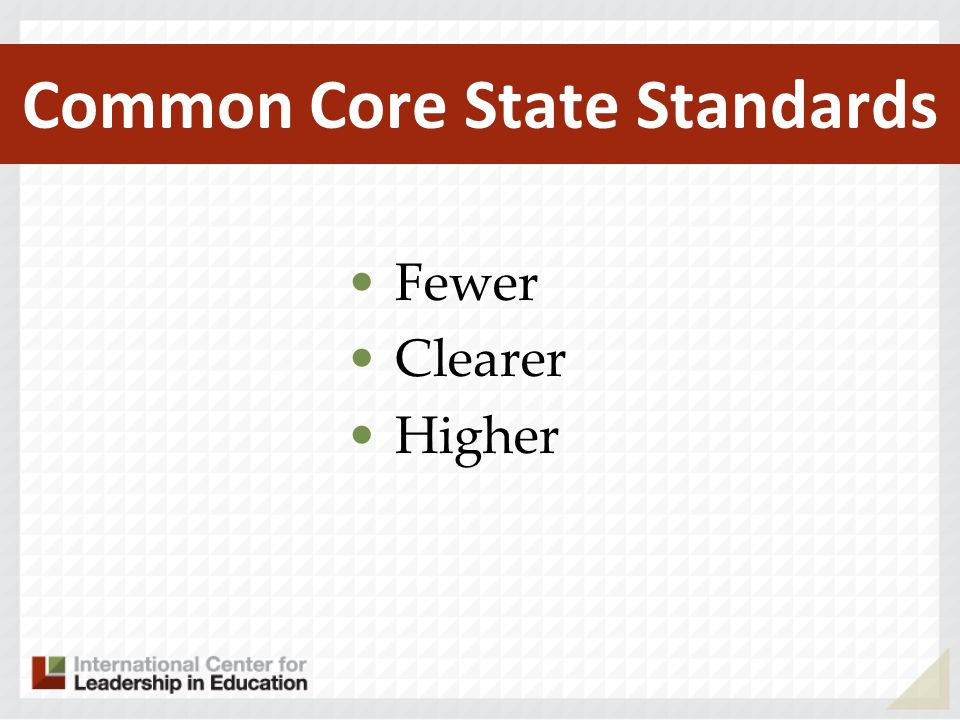 Common Core State Standards Fewer Clearer Higher
