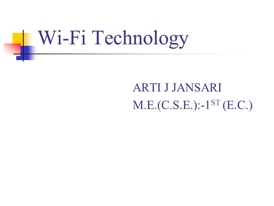 Wi-Fi Technology ARTI J JANSARI M.E.(C.S.E.):-1 ST (E.C.)