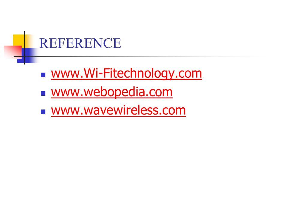 REFERENCE www.Wi-Fitechnology.com www.webopedia.com www.wavewireless.com