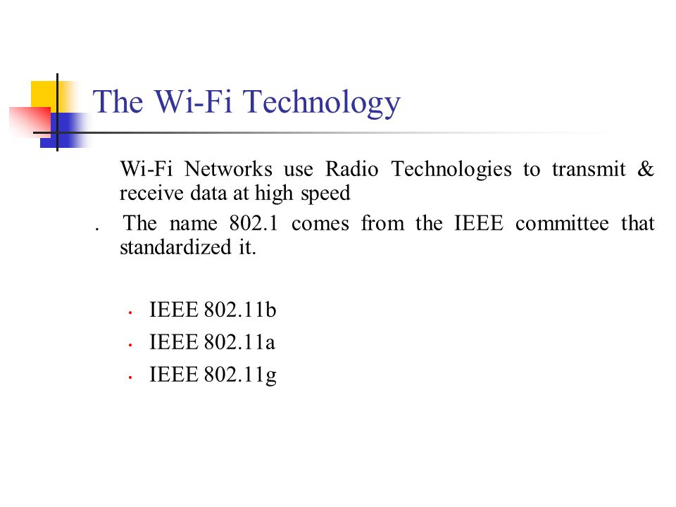The Wi-Fi Technology Wi-Fi Networks use Radio Technologies to transmit & receive data at high speed. The name 802.1 comes from the IEEE committee that