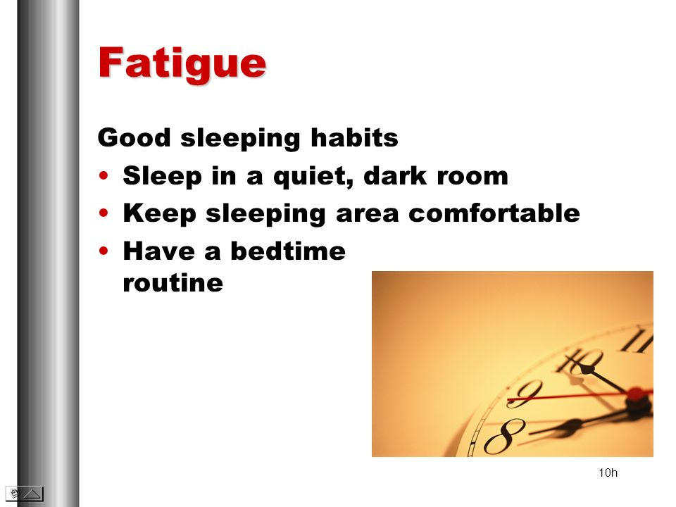 Fatigue Good sleeping habits Sleep in a quiet, dark room Keep sleeping area comfortable Have a bedtime routine 10h