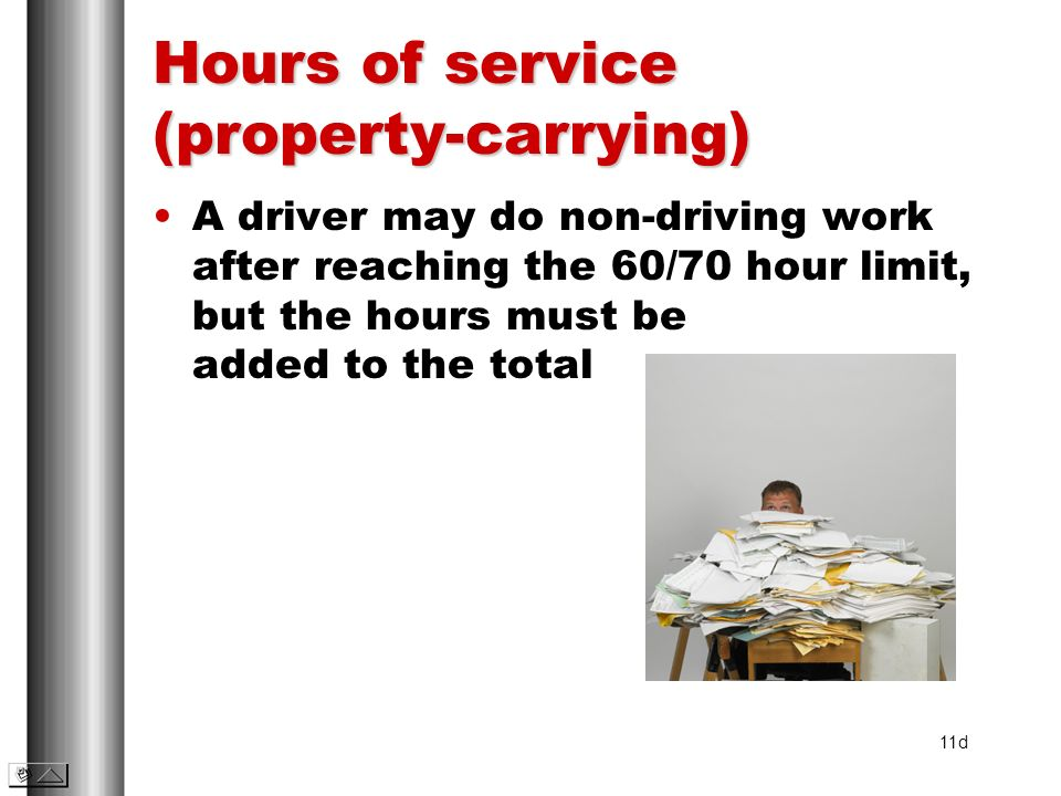 Hours of service (property-carrying) A driver may do non-driving work after reaching the 60/70 hour limit, but the hours must be added to the total 11