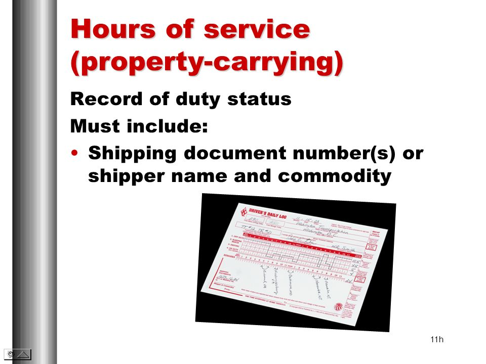 Hours of service (property-carrying) Record of duty status Must include: Shipping document number(s) or shipper name and commodity 11h