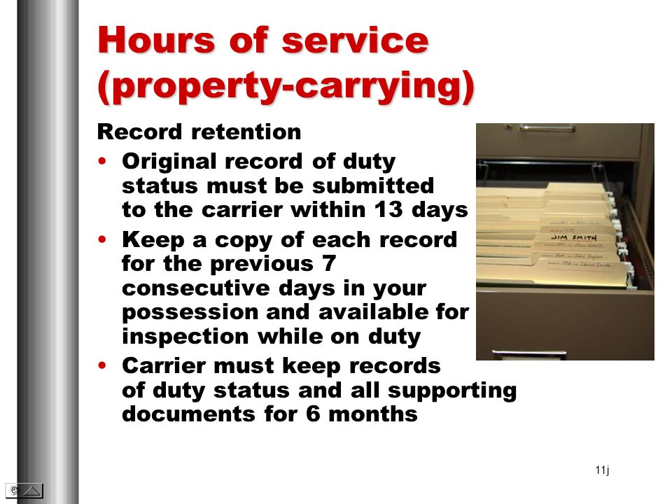 Hours of service (property-carrying) Record retention Original record of duty status must be submitted to the carrier within 13 days Keep a copy of ea