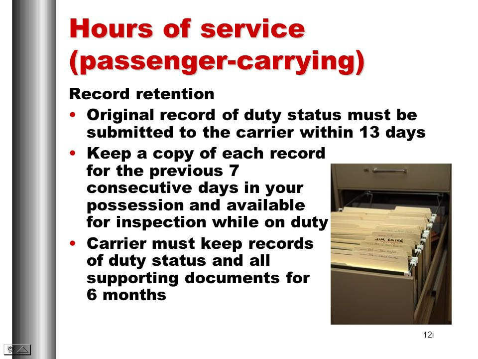 Hours of service (passenger-carrying) Record retention Original record of duty status must be submitted to the carrier within 13 days Keep a copy of e