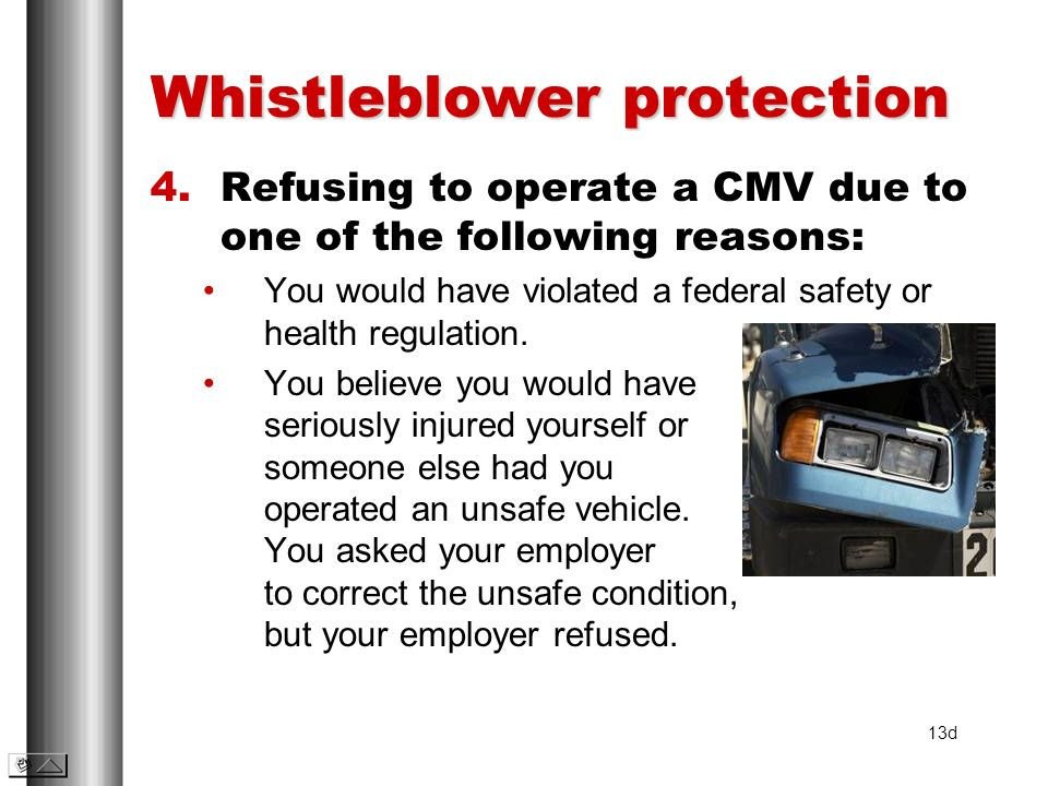 Whistleblower protection 4.Refusing to operate a CMV due to one of the following reasons: You would have violated a federal safety or health regulatio