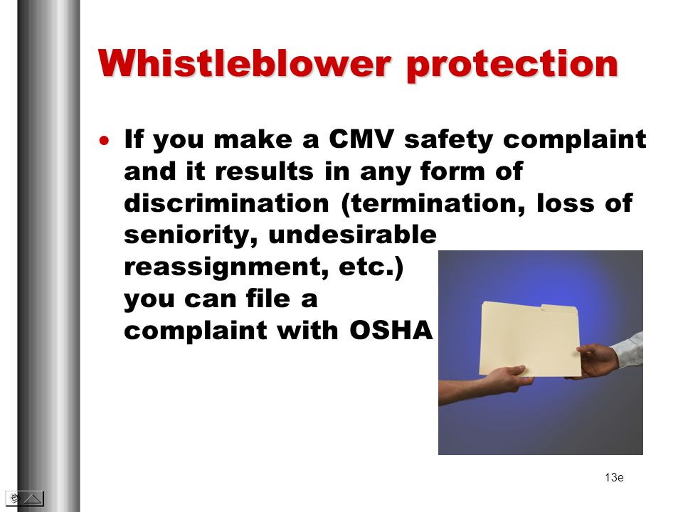 Whistleblower protection If you make a CMV safety complaint and it results in any form of discrimination (termination, loss of seniority, undesirable