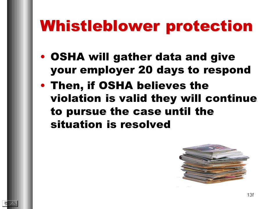 Whistleblower protection OSHA will gather data and give your employer 20 days to respond Then, if OSHA believes the violation is valid they will conti