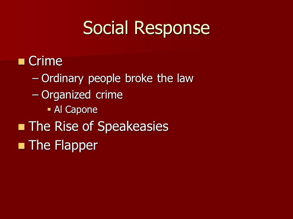 Social Response Crime Crime –Ordinary people broke the law –Organized crime Al Capone Al Capone The Rise of Speakeasies The Rise of Speakeasies The Fl