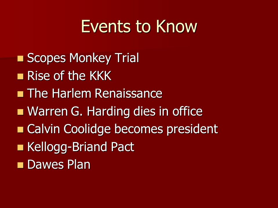 Events to Know Scopes Monkey Trial Scopes Monkey Trial Rise of the KKK Rise of the KKK The Harlem Renaissance The Harlem Renaissance Warren G. Harding