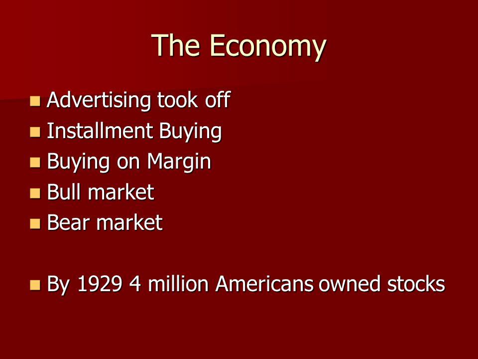 The Economy Advertising took off Advertising took off Installment Buying Installment Buying Buying on Margin Buying on Margin Bull market Bull market