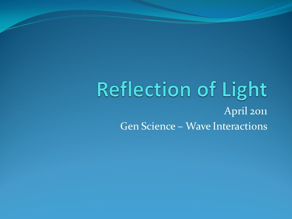 April 2011 Gen Science – Wave Interactions