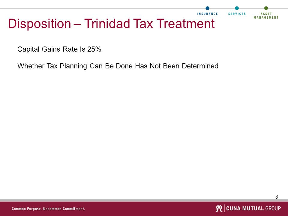 9 Disposition – US Tax Treatment If Sold At A Tax Gain If Sold At a Tax Loss Taxed @ 35% Possible Offset For Trinidad Taxes Paid Ordinary Income If Undistributed Tax Earnings; Capital Gain Thereafter Capital Loss Tax Benefit Depends On Existence Of Capital Gain Offsets; Otherwise, No US Tax Benefit
