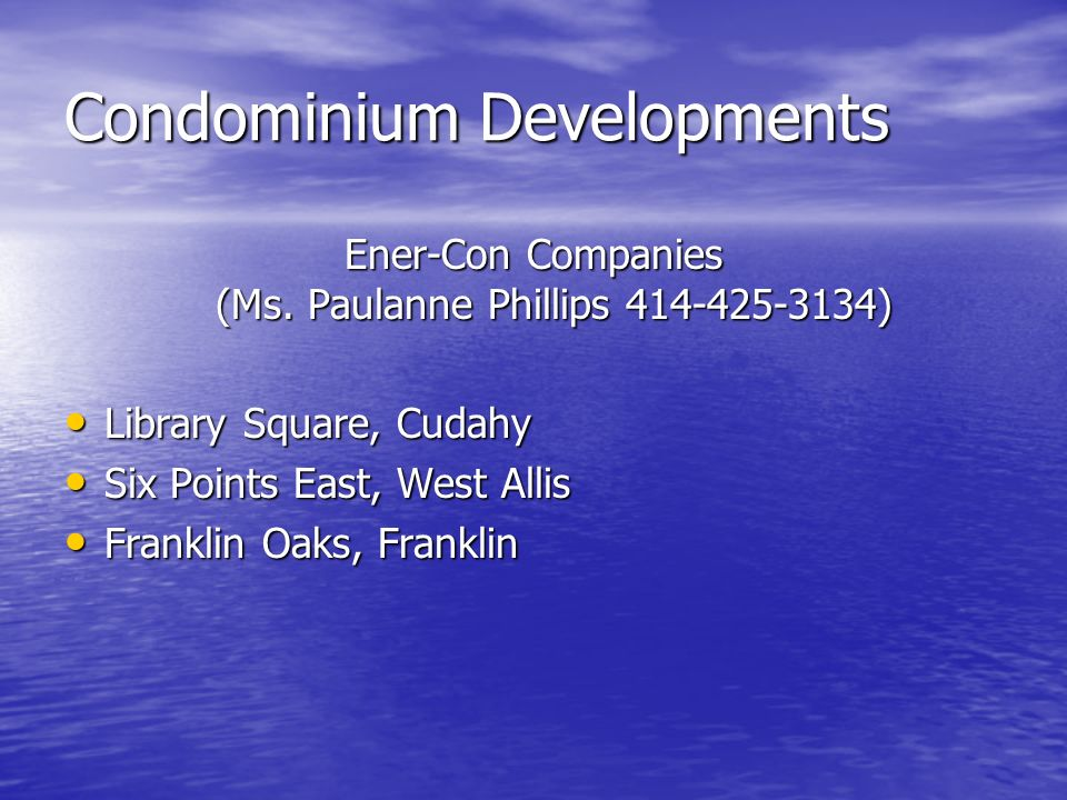 Condominium Developments Ener-Con Companies (Ms. Paulanne Phillips 414-425-3134) Library Square, Cudahy Library Square, Cudahy Six Points East, West A