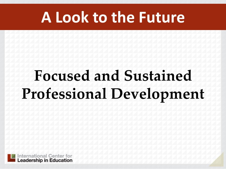 A Look to the Future Focused and Sustained Professional Development