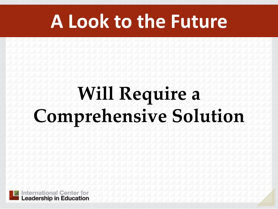 A Look to the Future Will Require a Comprehensive Solution