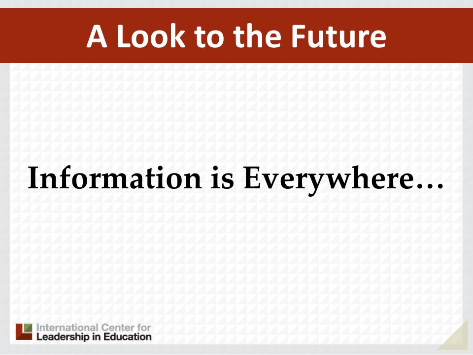 A Look to the Future Information is Everywhere…