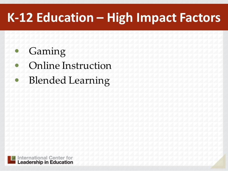 Gaming Online Instruction Blended Learning K-12 Education – High Impact Factors