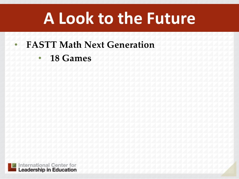 FASTT Math Next Generation 18 Games A Look to the Future