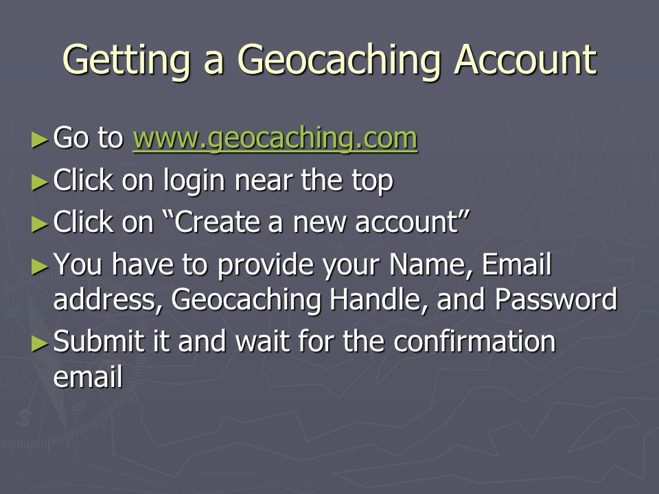 Getting a Geocaching Account Go to www.geocaching.com Go to www.geocaching.comwww.geocaching.com Click on login near the top Click on login near the t