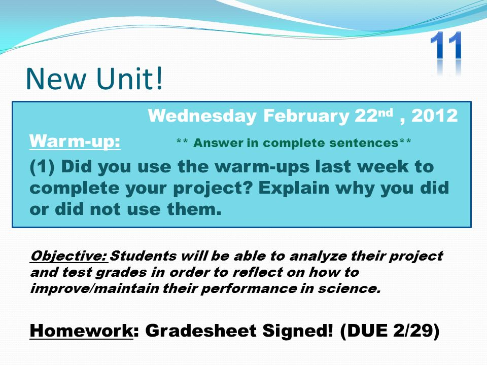 New Unit! Wednesday February 22 nd, 2012 Warm-up: ** Answer in complete sentences** (1) Did you use the warm-ups last week to complete your project? E