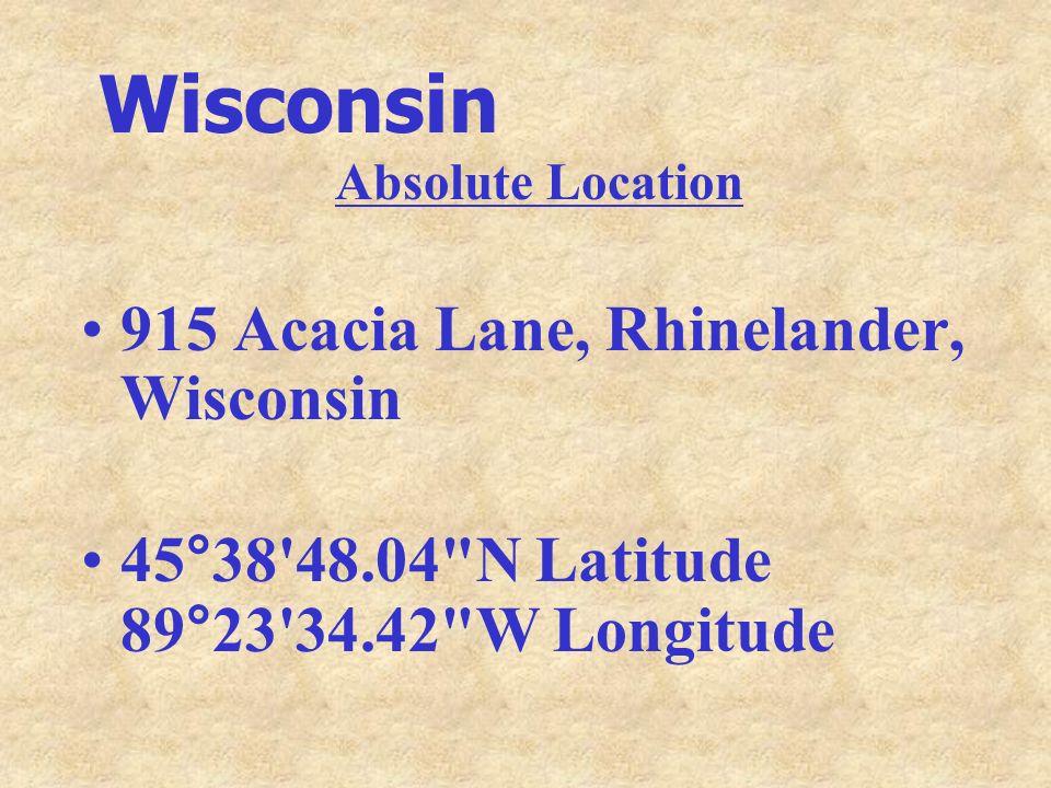 Wisconsin Absolute Location 915 Acacia Lane, Rhinelander, Wisconsin 45°38'48.04