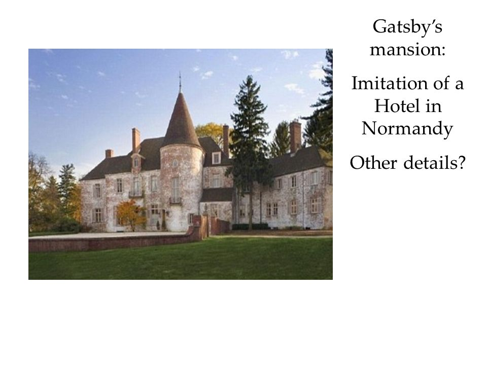 Gatsbys mansion: Imitation of a Hotel in Normandy Other details?