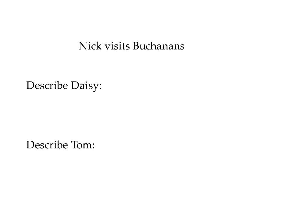 Nick visits Buchanans Describe Daisy: Describe Tom: