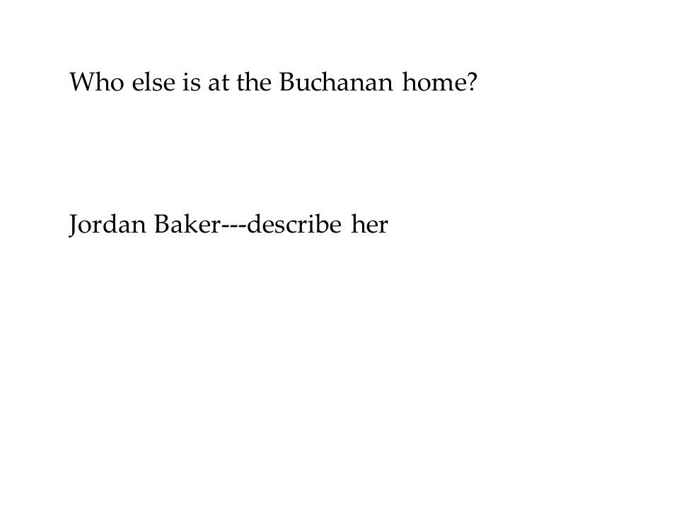 Who else is at the Buchanan home? Jordan Baker---describe her
