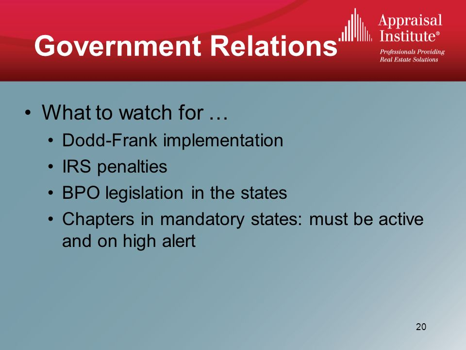 What to watch for … Dodd-Frank implementation IRS penalties BPO legislation in the states Chapters in mandatory states: must be active and on high alert Government Relations 20