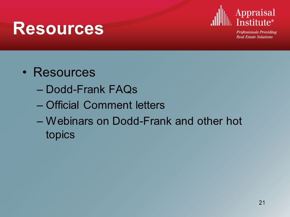 Resources –Dodd-Frank FAQs –Official Comment letters –Webinars on Dodd-Frank and other hot topics 21