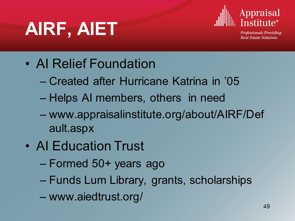 AIRF, AIET AI Relief Foundation –Created after Hurricane Katrina in 05 –Helps AI members, others in need –  ault.aspx AI Education Trust –Formed 50+ years ago –Funds Lum Library, grants, scholarships –  49
