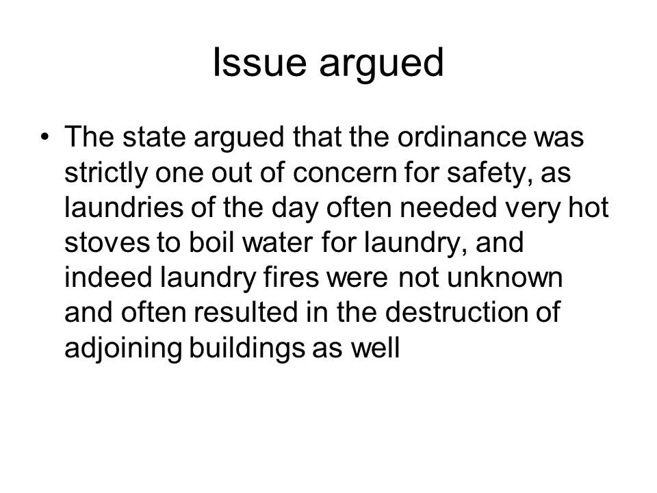 Issue Argued However, the petitioner pointed out that prior to the new ordinance, the inspection and approval of laundries in wooden buildings had been left up to fire wardens.