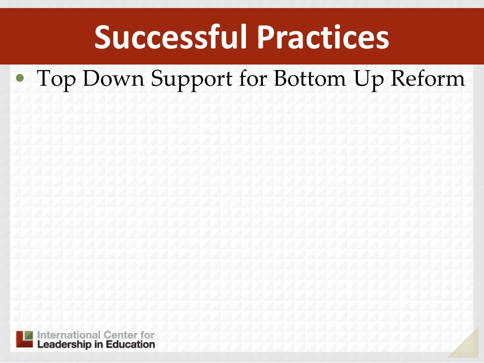 Top Down Support for Bottom Up Reform Successful Practices