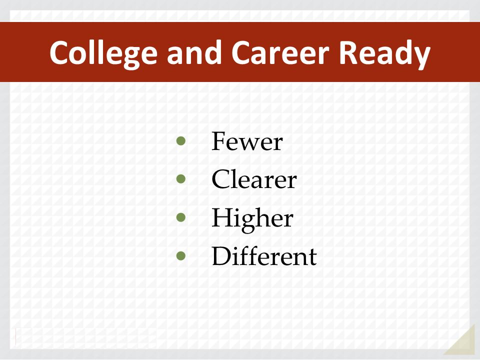 College and Career Ready Fewer Clearer Higher Different