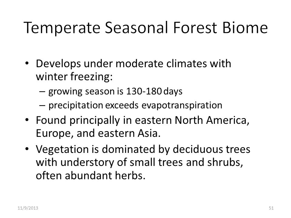 Develops under moderate climates with winter freezing: – growing season is 130-180 days – precipitation exceeds evapotranspiration Found principally i