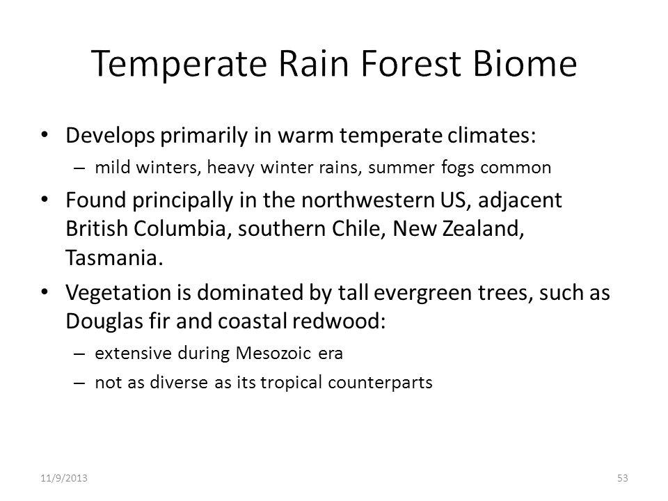 Develops primarily in warm temperate climates: – mild winters, heavy winter rains, summer fogs common Found principally in the northwestern US, adjace