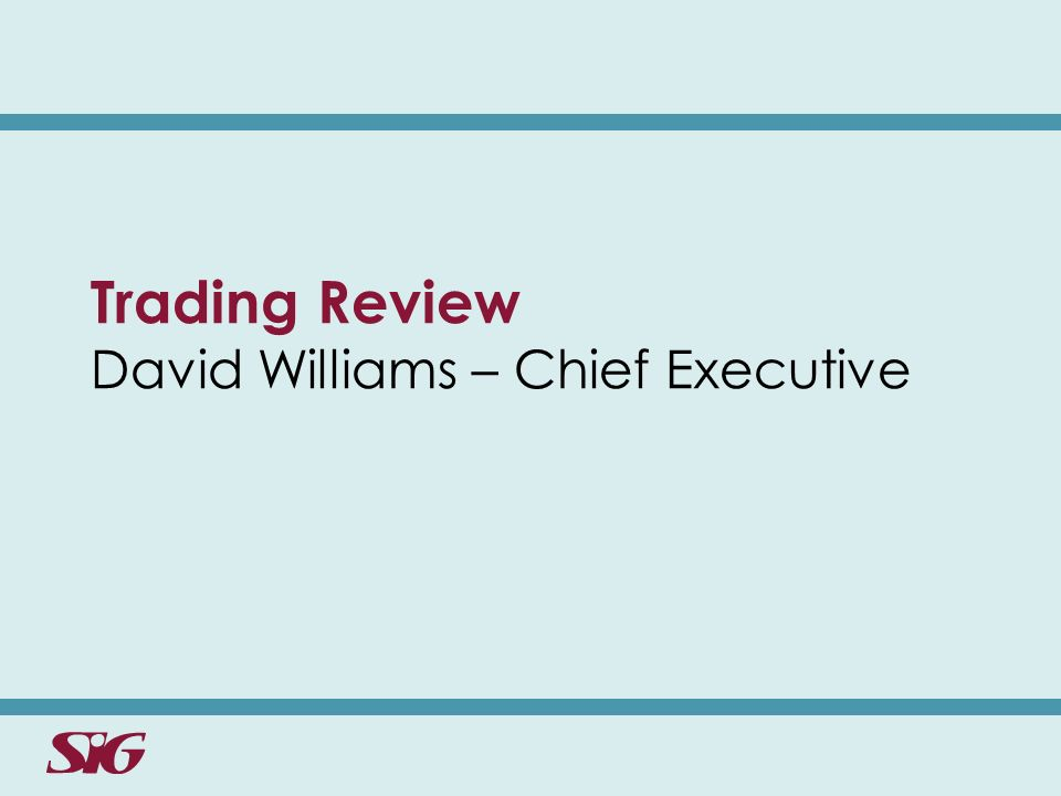 Trading Review David Williams – Chief Executive