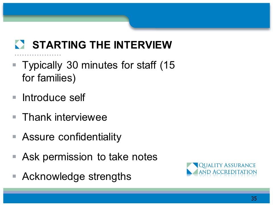 COME PREPARED Know what you want to achieve Organize questions around the background of the interviewee Review the standards that are interview paradi