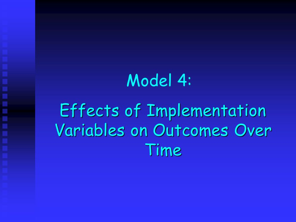 Model 4: Effects of Implementation Variables on Outcomes Over Time