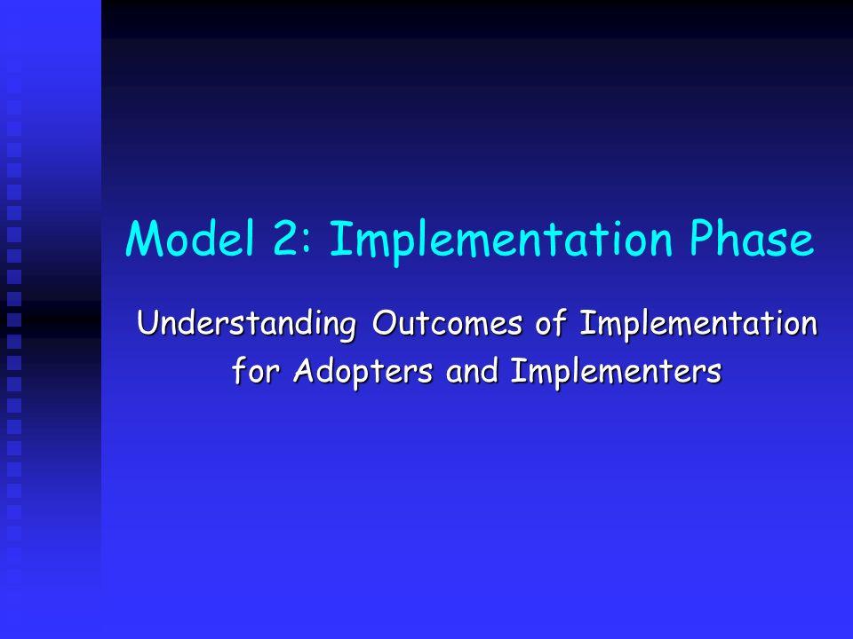 Model 2: Implementation Phase Understanding Outcomes of Implementation for Adopters and Implementers
