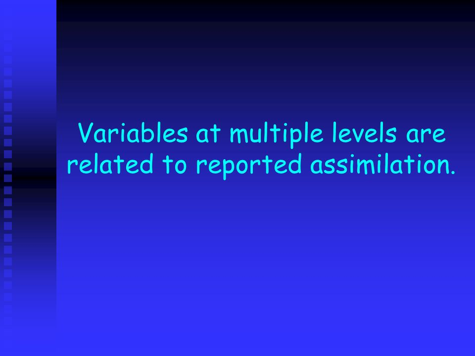 Variables at multiple levels are related to reported assimilation.