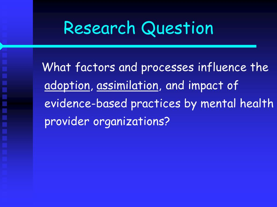 What factors and processes influence the adoption, assimilation, and impact of evidence-based practices by mental health provider organizations? Resea