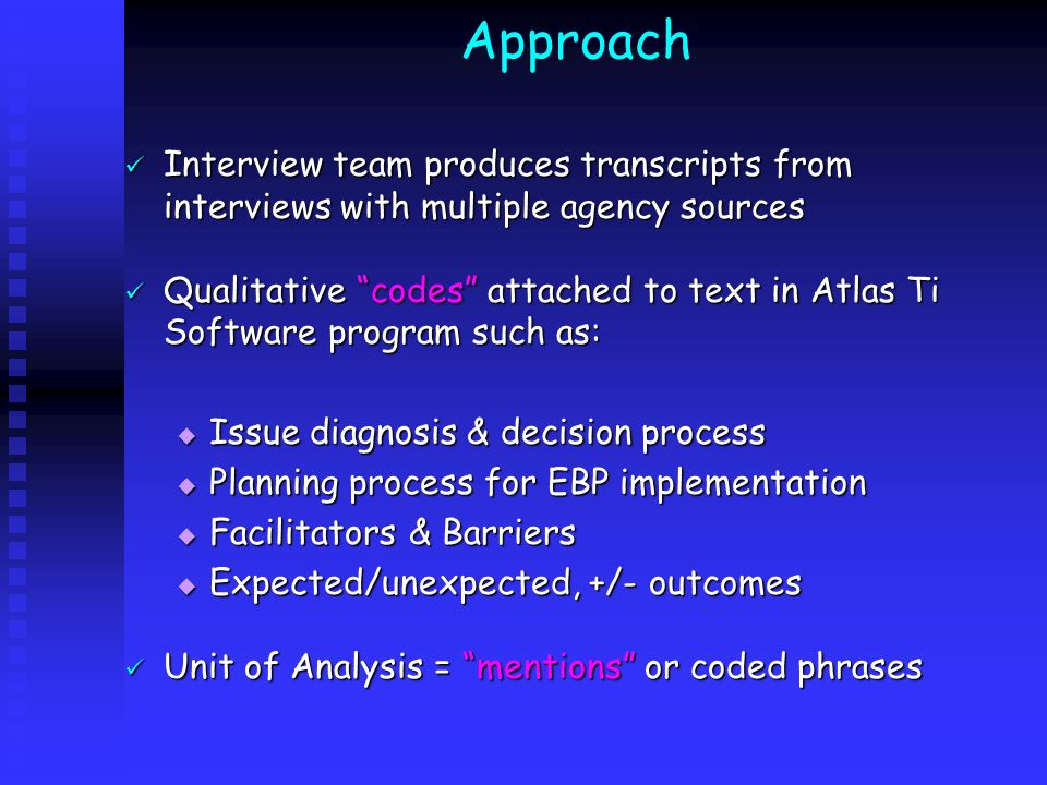 Approach Interview team produces transcripts from interviews with multiple agency sources Interview team produces transcripts from interviews with mul