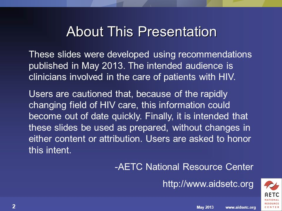 May 2013www.aidsetc.org 2 About This Presentation These slides were developed using recommendations published in May 2013. The intended audience is cl