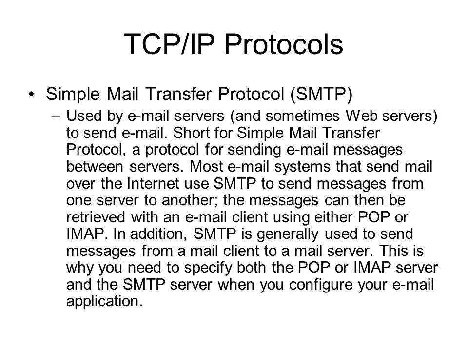 TCP/IP Protocols Post Office Protocol Version 3 (POP3) –A protocol used to retrieve e-mail from a mail server.