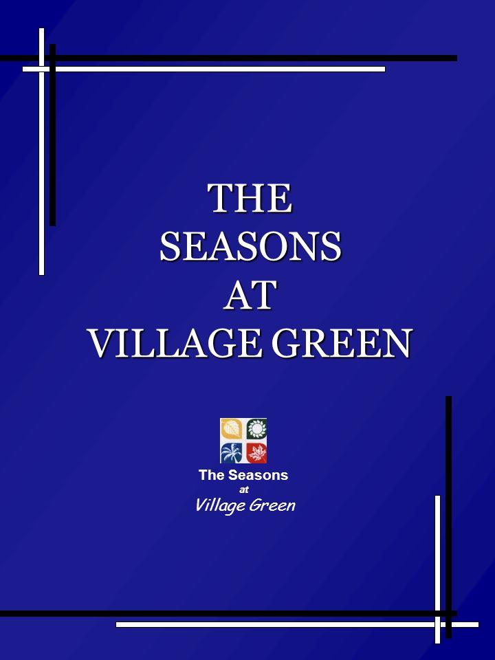THE SEASONS AT VILLAGE GREEN The Seasons at Village Green
